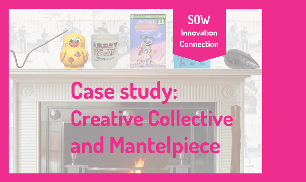 """Image reads """"Case Study: Creative Collective and Mantelpiece"""". In the background is an image of a mantelpiece with objects on the shelf."""