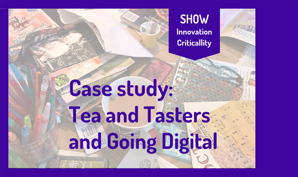 """Image reads """"Case Study: Tea and Tasters and Going Digital"""". In the background is a photo from a workshop in 2019 of a table with a cup of tea and magazines and pens scattered around."""
