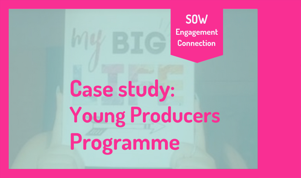 """Image reads """"Case Study: Young Producers Programme"""". In the background is a screenshot of a Zoom call with one of the producers holding up a sign that says """"My big life""""."""