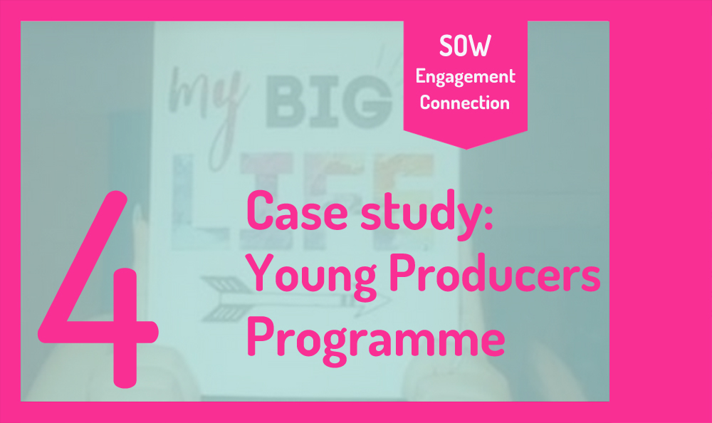 "Image reads ""4. Case Study: Young Producers Programme"". In the background is a screenshot of a Zoom call with one of the producers holding up a sign that says ""My big life""."
