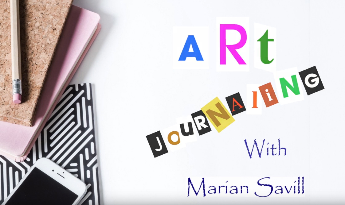 """Screenshot from Marian Savill's Art Journalling video workshops. Pictured is the opening image for Marian's workshop. It reads """"Art Journaling with Marian Savill"""" in collaged letters."""